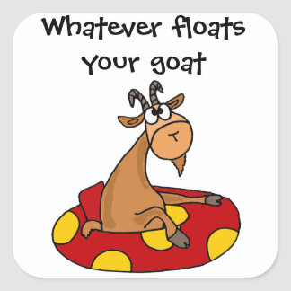 TU- Funny Whatever Floats Your Goat Cartoon Square Sticker