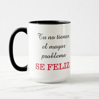 tu no tienes el mayor problema, se feliz mug