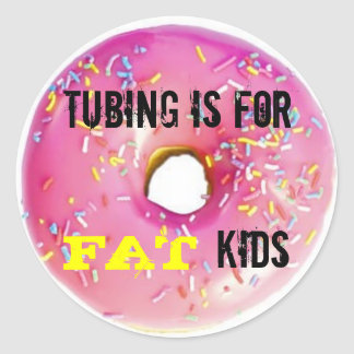 Tubing is for fat kids classic round sticker