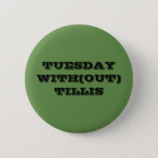 TUESDAY WITH(OUT) TILLIS 6 CM ROUND BADGE