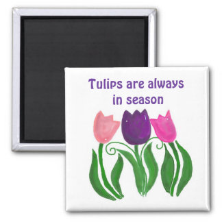 Tulips are Always in Season Square Magnet