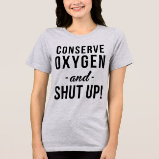 Tumblr T-Shirt Conserve Oxygen and Shut Up