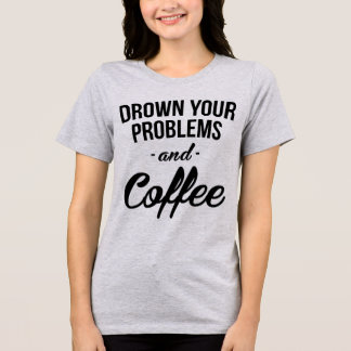 Tumblr T-Shirt Drown Your Problems and Coffee