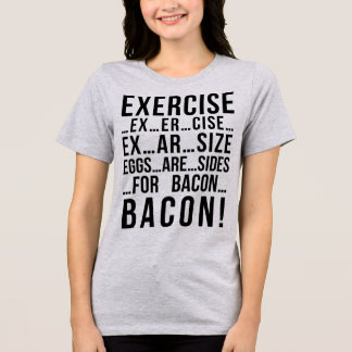Tumblr T-Shirt Exercise For Bacon