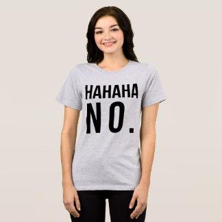 Tumblr T-Shirt Hahaha No