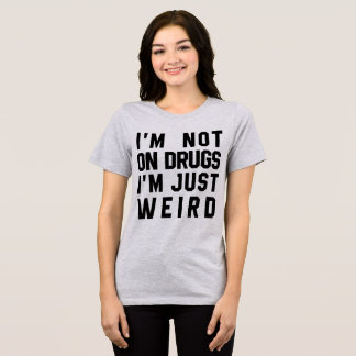 Tumblr T-Shirt I'm Not On Drugs, Just Weird