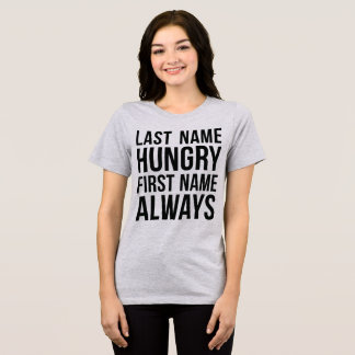 Tumblr T-Shirt Last Name Hungry First Name Always