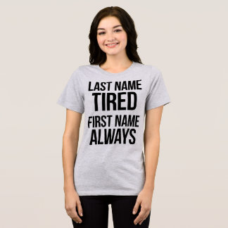 Tumblr T-Shirt Last Name Tired First Name Always