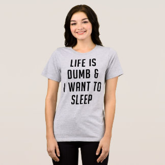 Tumblr T-Shirt Life Is Dumb and I Want To Sleep