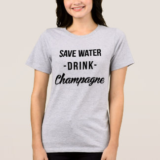 Tumblr T-Shirt Save Water Drink Champagne