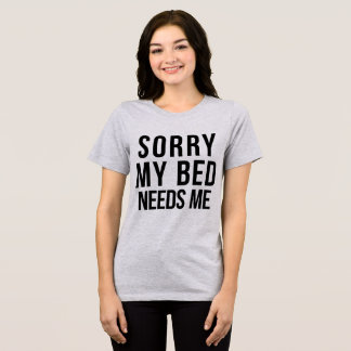 Tumblr T-Shirt Sorry My Bed Needs Me
