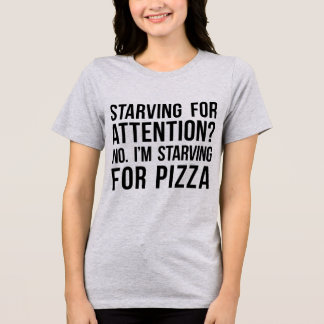 Tumblr T-Shirt Starving For Attention Pizza