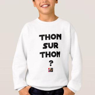 TUNA ON TUNA - Word games - François City Sweatshirt