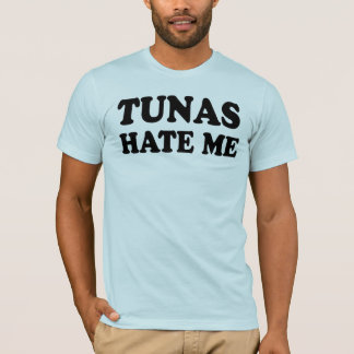 Tunas hate me T-Shirt