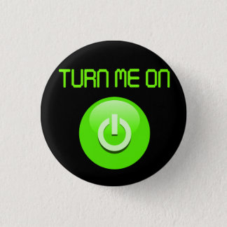 Turn Me On 3 Cm Round Badge