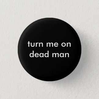 turn me on dead man 3 cm round badge