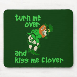 Turn Me Over and Kiss Me Clover Mouse Pad