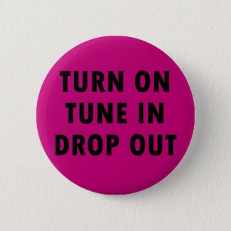 TURN ON TUNE IN DROP OUT 6 CM ROUND BADGE