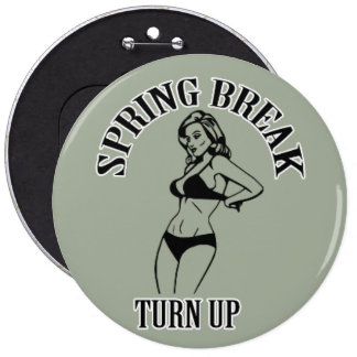 TURN UP FOR SPRING BREAK 6 CM ROUND BADGE