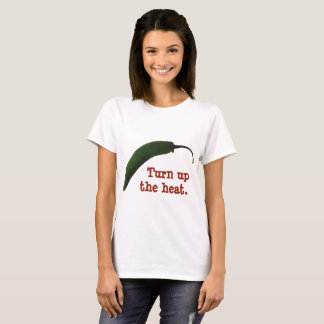 Turn up the heat T-Shirt