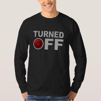 Turned Off shirt - choose style & color