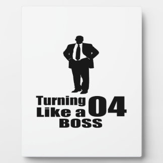 Turning 04 Like A Boss Plaque