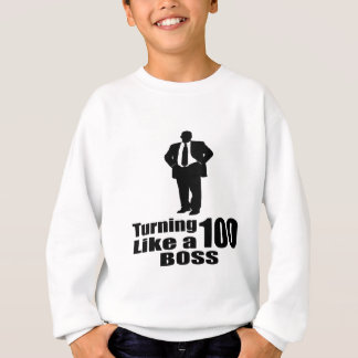 Turning 100 Like A Boss Sweatshirt