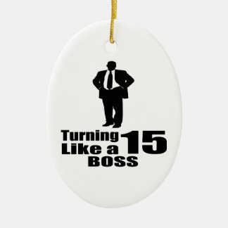 Turning 15 Like A Boss Ceramic Ornament