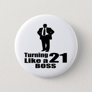 Turning 21 Like A Boss 6 Cm Round Badge