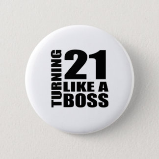 Turning 21 Like A Boss Birthday Designs 6 Cm Round Badge