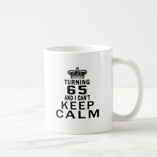 Turning 65 and i can't keep calm coffee mug