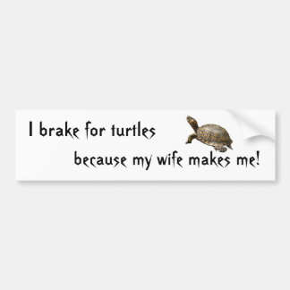 turtle1, I brake for turtles, because my wife m... Bumper Sticker