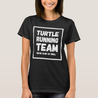 Turtle running team we're slow as shell T-Shirt