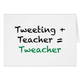 Tweeting + Teacher = Tweacher Greeting Card