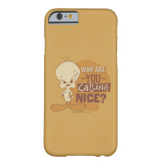 TWEETY™- Who Are You Calling Nice? Barely There iPhone 6 Case
