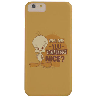 TWEETY™- Who Are You Calling Nice? Barely There iPhone 6 Plus Case