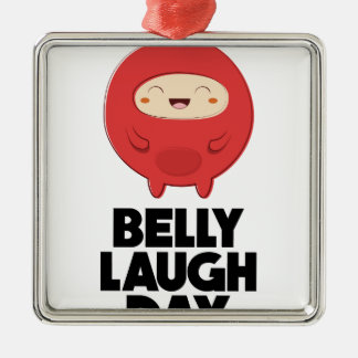 Twenty-fourth January - Belly Laugh Day Metal Ornament