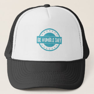 Twenty-second February - Be Humble Day Trucker Hat