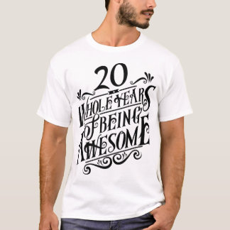 Twenty Whole Years of Being Awesome T-Shirt