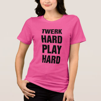Twerk Hard T-Shirt