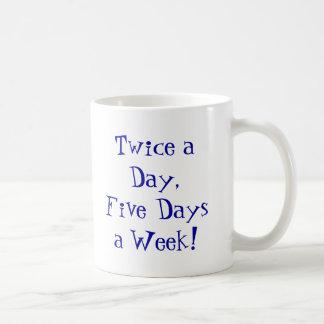 Twice a Day,Five Days a Week! Basic White Mug