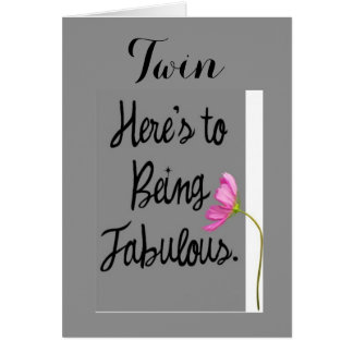 TWIN-HERE'S TO BEING FABULOUS (BIRTHDAY WISHES) CARD