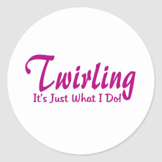 Twirling is Just What I Do Round Sticker