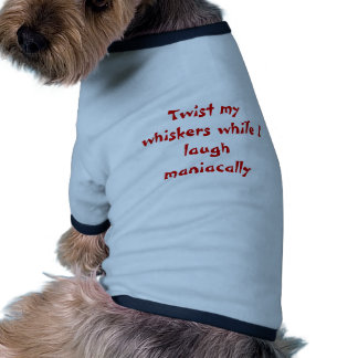 Twist my whiskers while I laugh maniacally Dog Shirt
