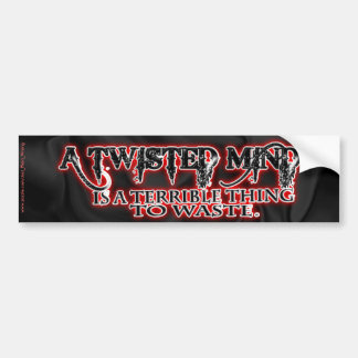 TWISTED MIND IS TERRIBLE TO WASTE BUMPER STICKERS