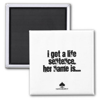 twistedhumor, I got a life sentence,her name is... Square Magnet