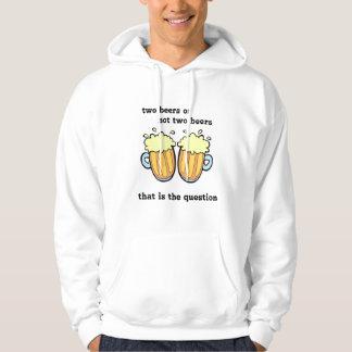 Two Beers Or Not Two Beers Hoodie