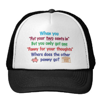 Two cents in, penny for your thoughts cap