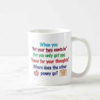 Two cents in, penny for your thoughts coffee mug