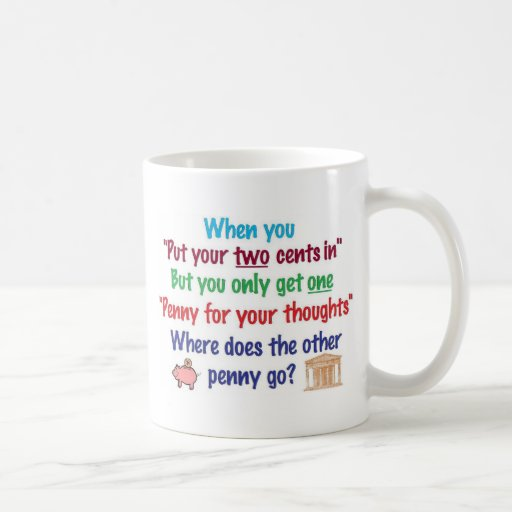 Two cents in, penny for your thoughts mug